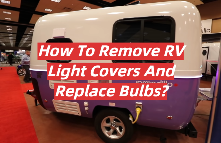 How To Remove RV Light Covers And Replace Bulbs?