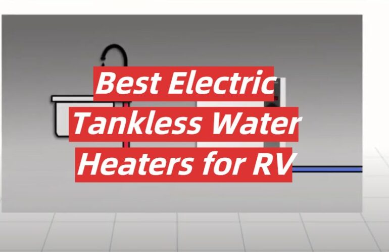 5 Best Electric Tankless Water Heaters for RV