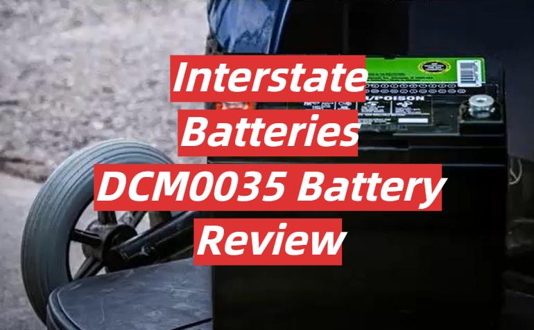 Interstate Batteries DCM0035 Battery Review