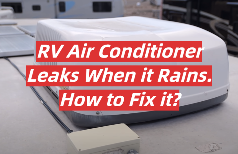 RV Air Conditioner Leaks When it Rains. How to Fix it?